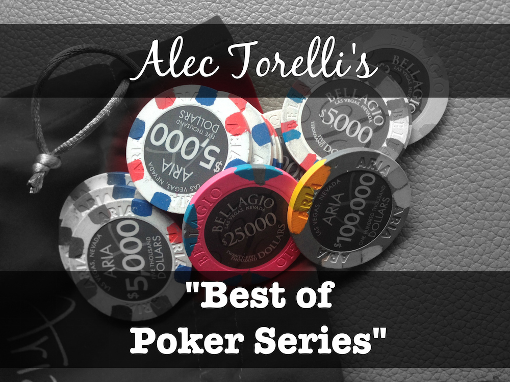 Alec Torelli's Best of Poker Series #2 (March, 2017)